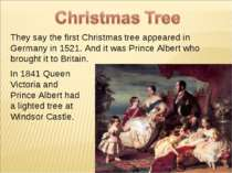 They say the first Christmas tree appeared in Germany in 1521. And it was Pri...