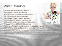 Martin Gardner Gardner was an American popular mathematics and science writer...