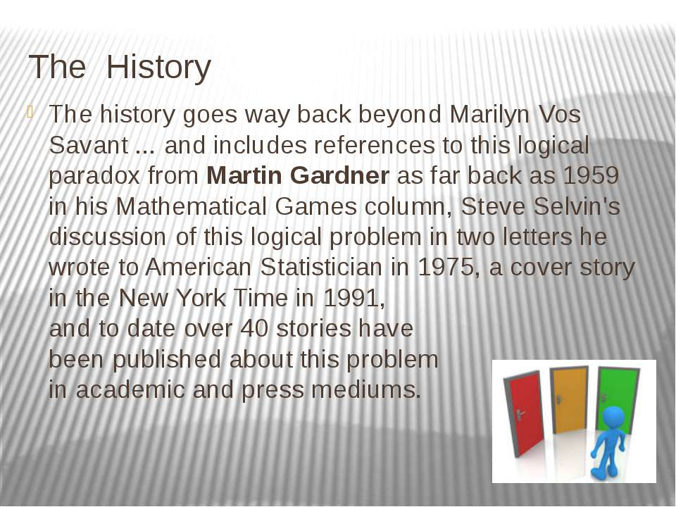 The History The history goes way back beyond Marilyn Vos Savant ... and inclu...