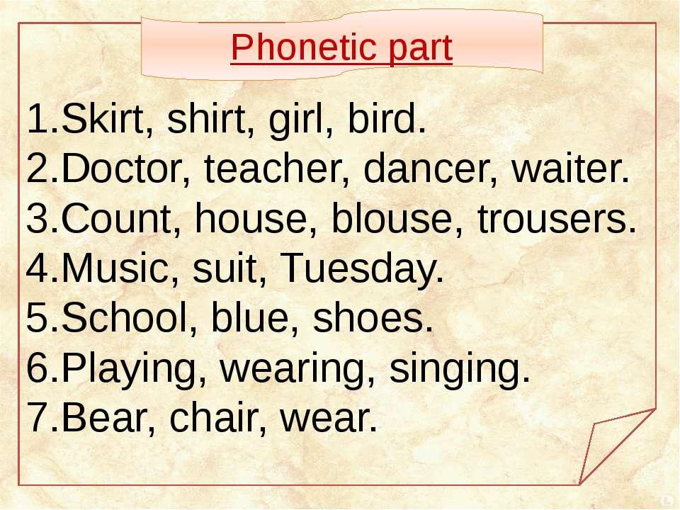 Skirt, shirt, girl, bird. Doctor, teacher, dancer, waiter. Count, house, blou...