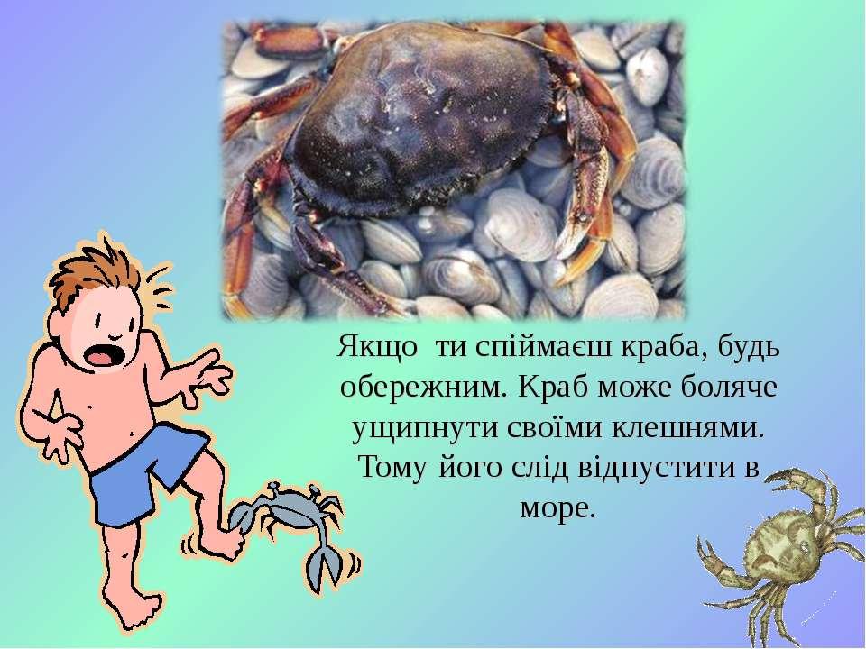 Якщо ти спіймаєш краба, будь обережним. Краб може боляче ущипнути своїми клеш...