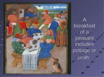 A breakfast of a peasant includes pottage or broth