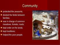 Community protected the peasants; divided the fields between families; was in...