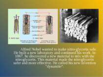 Alfred Nobel wanted to make nitro-glycerin safe. He built a new laboratory an...