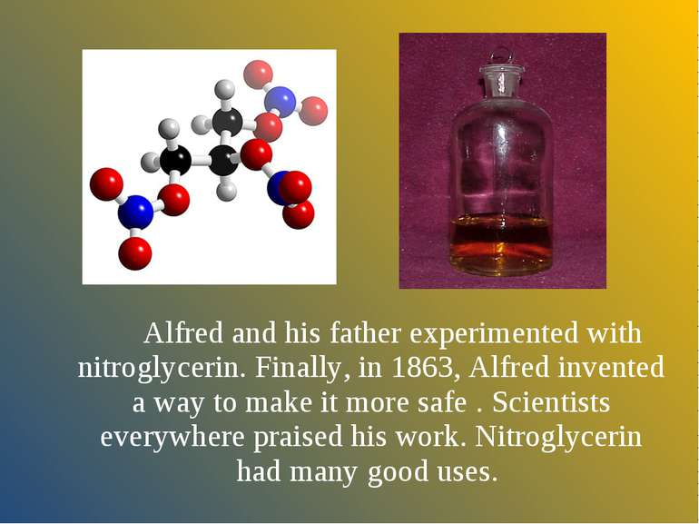 Alfred and his father experimented with nitroglycerin. Finally, in 1863, Alfr...