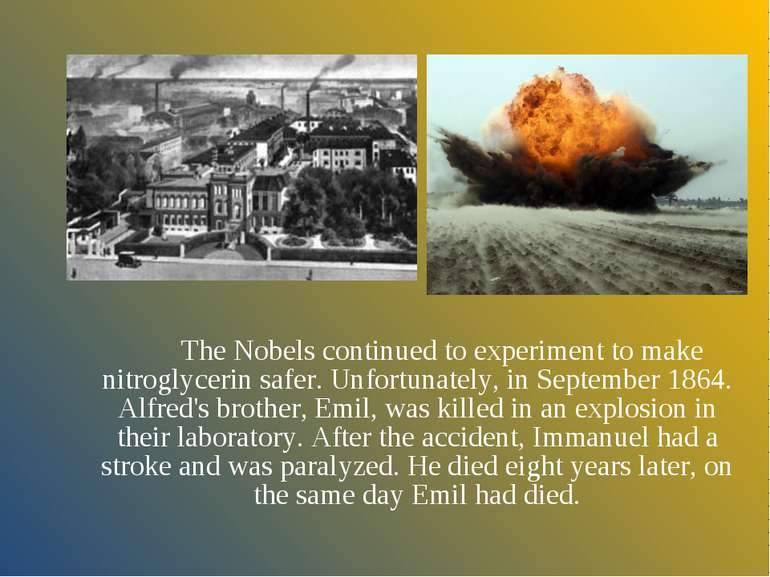 The Nobels continued to experiment to make nitroglycerin safer. Unfortunately...