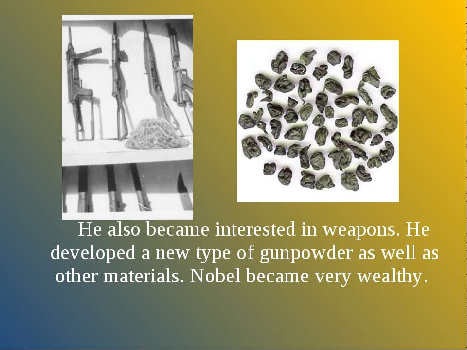 He also became interested in weapons. He developed a new type of gunpowder as...