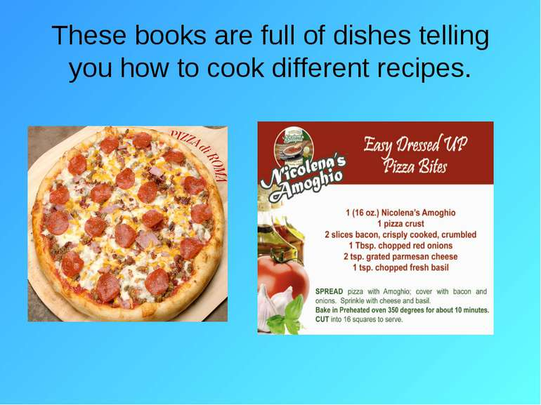 These books are full of dishes telling you how to cook different recipes.