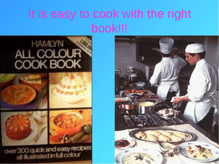 It is easy to cook with the right book!!!