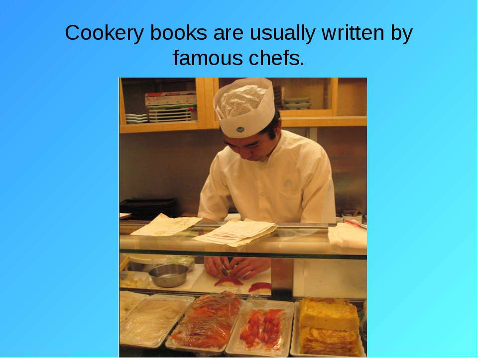 Cookery books are usually written by famous chefs.