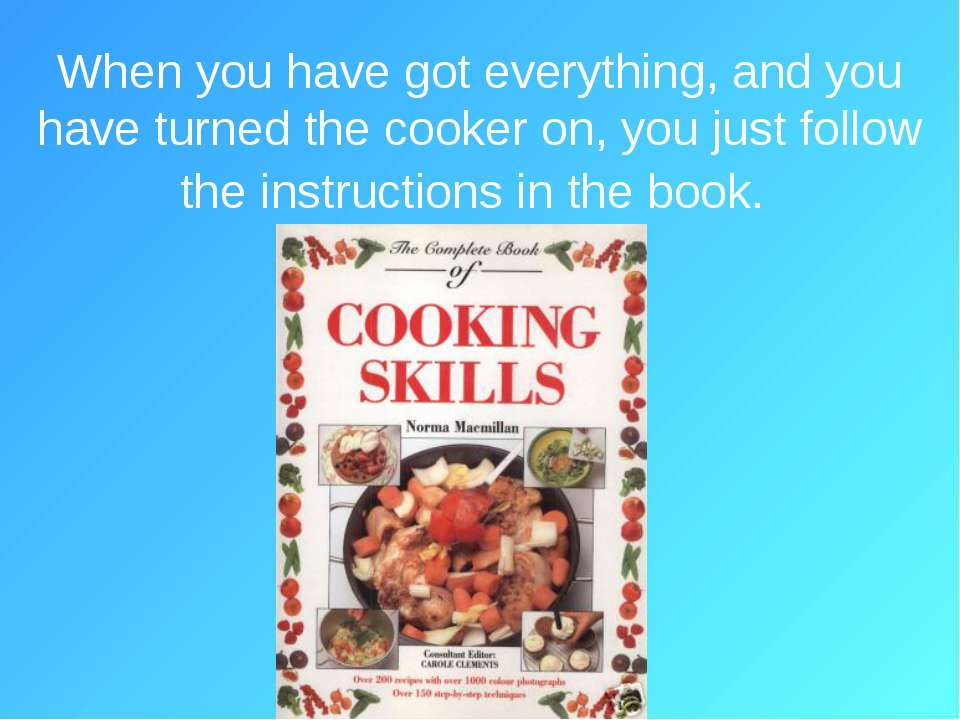 When you have got everything, and you have turned the cooker on, you just fol...