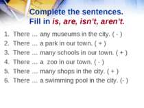 Complete the sentences. Fill in is, are, isn't, aren't. 1. There … any museum...