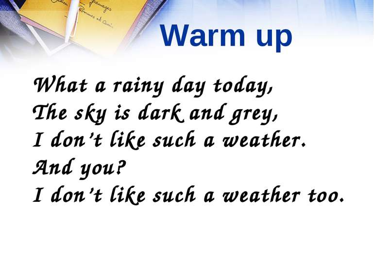 Warm up What a rainy day today, The sky is dark and grey, I don't like such a...