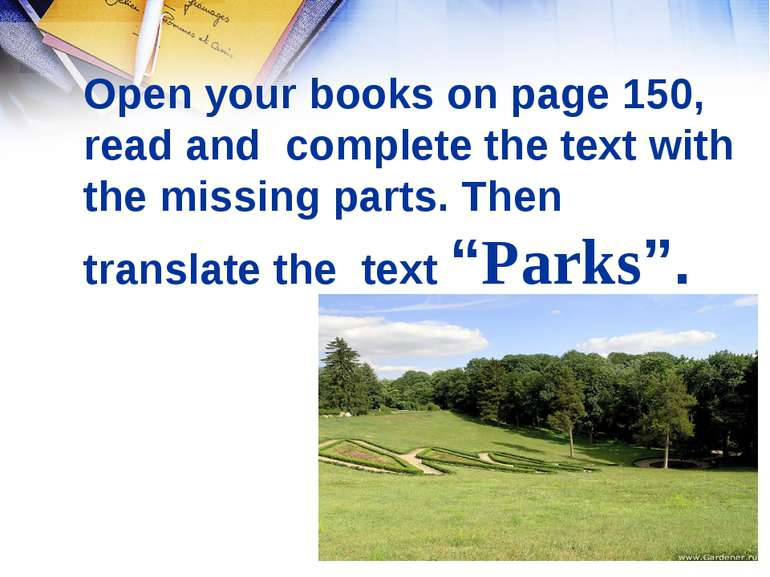 Open your books on page 150, read and complete the text with the missing part...