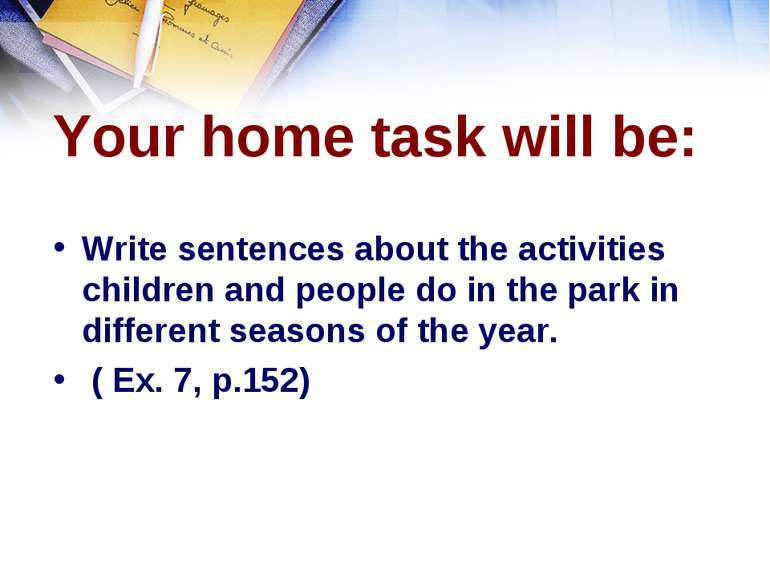 Your home task will be: Write sentences about the activities children and peo...