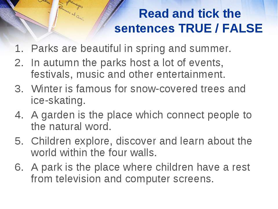 Read and tick the sentences TRUE / FALSE Parks are beautiful in spring and su...