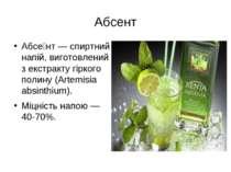 Абсе нт — спиртний напій, виготовлений з екстракту гіркого полину (Artemisia ...