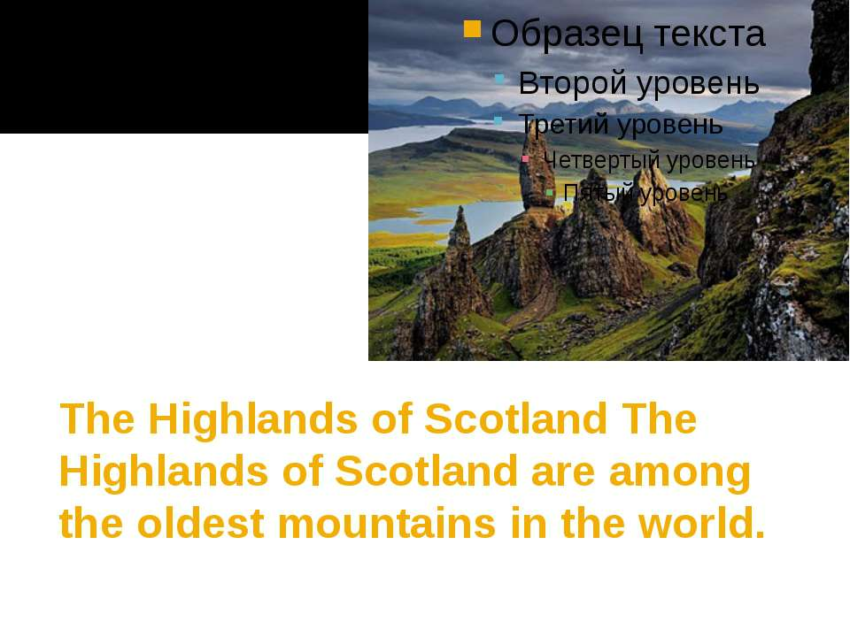 The Highlands of Scotland The Highlands of Scotland are among the oldest moun...