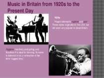 Music in Britain from 1920s to the Present Day 1920s People listened to ragti...