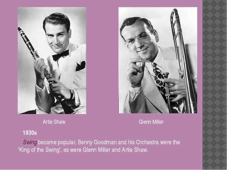 1930s Swing became popular. Benny Goodman and his Orchestra were the 'King of...