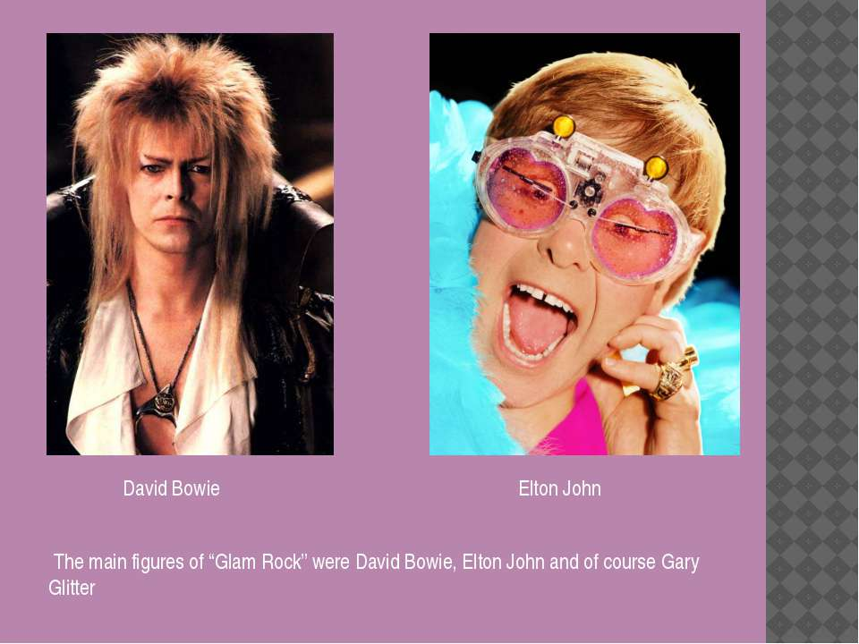 """The main figures of """"Glam Rock"""" were David Bowie, Elton John and of course Ga..."""