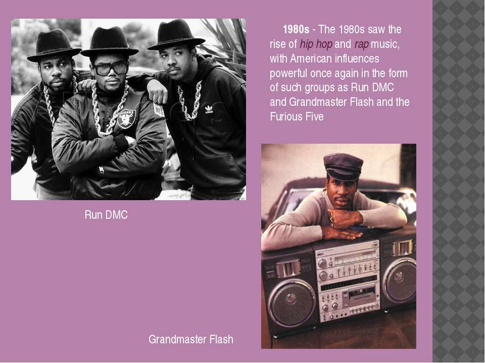 1980s - The 1980s saw the rise of hip hop and rap music, with American influe...