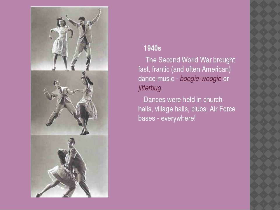 1940s The Second World War brought fast, frantic (and often American) dance m...