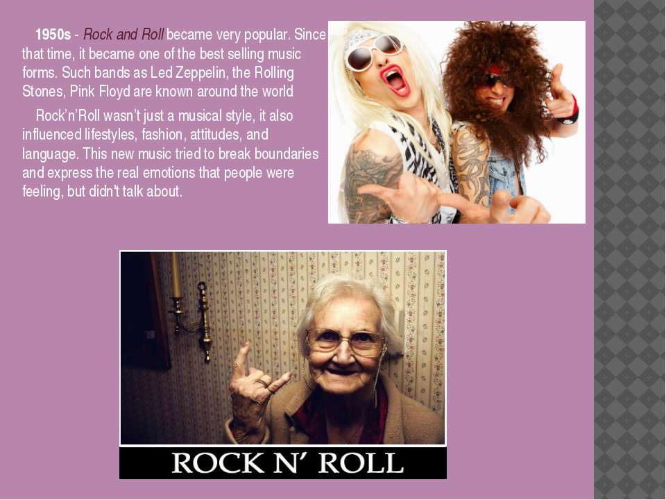 1950s - Rock and Roll became very popular. Since that time, it became one of ...