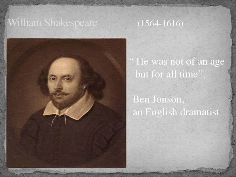 "William Shakespeare "" He was not of an age but for all time"". Ben Jonson, an ..."