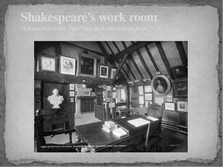 Shakespeare's work room Shakespeare's house, New Place, in Stratford-upon-Avon