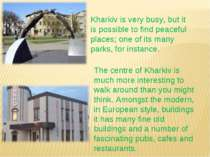 Kharkiv is very busy, but it is possible to find peaceful places; one of its ...