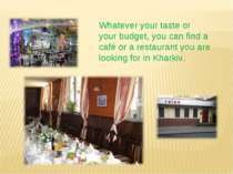Whatever your taste or your budget, you can find a café or a restaurant you a...