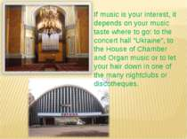 If music is your interest, it depends on your music taste where to go: to the...