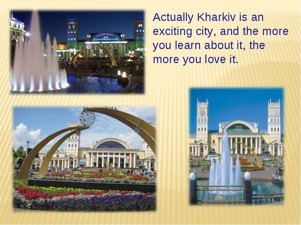 Actually Kharkiv is an exciting city, and the more you learn about it, the mo...