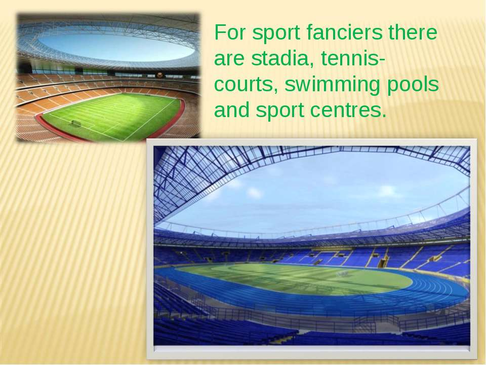 For sport fanciers there are stadia, tennis-courts, swimming pools and sport ...