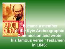 became a member of the Kyiv Archeographic Commission and wrote his famous ver...