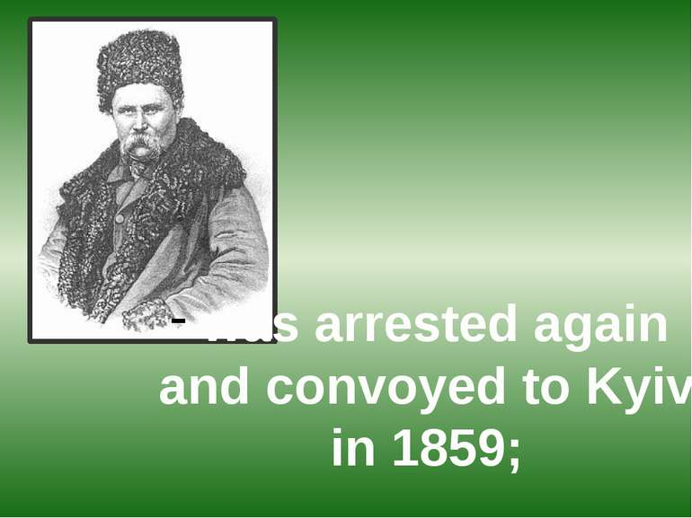was arrested again and convoyed to Kyiv in 1859;
