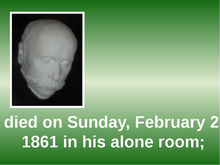 died on Sunday, February 26, 1861 in his alone room;