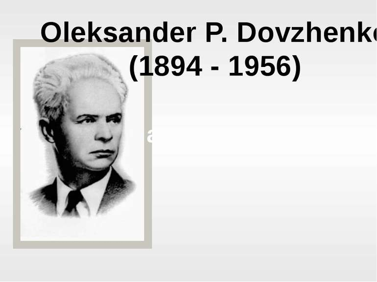 Oleksander P. Dovzhenko (1894 - 1956) a famous producer,