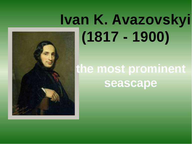Ivan K. Avazovskyi (1817 - 1900) the most prominent seascape