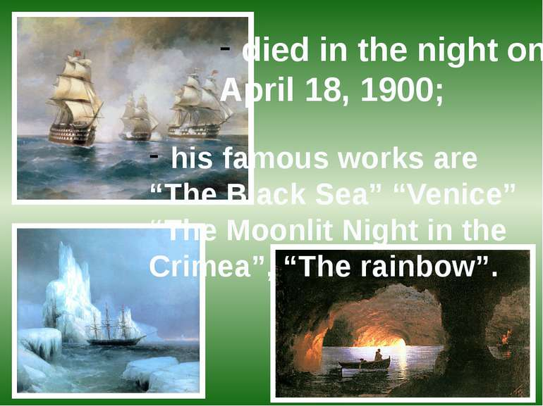 "died in the night on April 18, 1900; his famous works are ""The Black Sea"" ""Ve..."