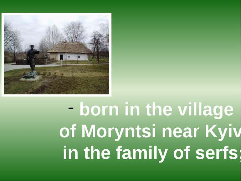born in the village of Moryntsi near Kyiv in the family of serfs;
