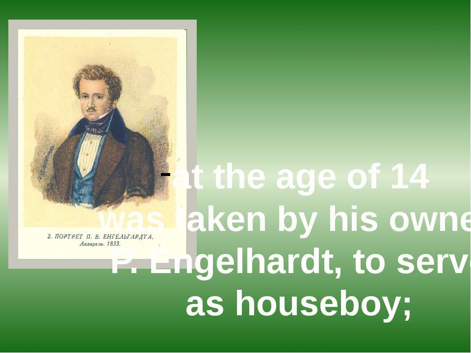 at the age of 14 was taken by his owner, P. Engelhardt, to serve as houseboy;