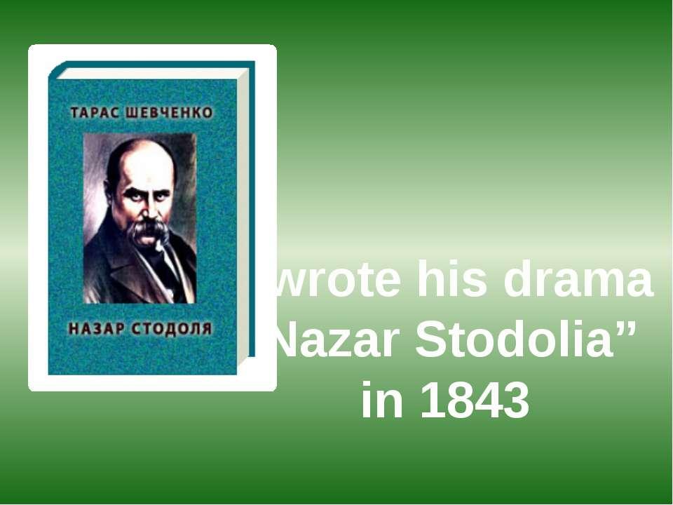 "wrote his drama ""Nazar Stodolia"" in 1843"