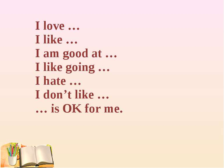 I love … I like … I am good at … I like going … I hate … I don't like … … is ...