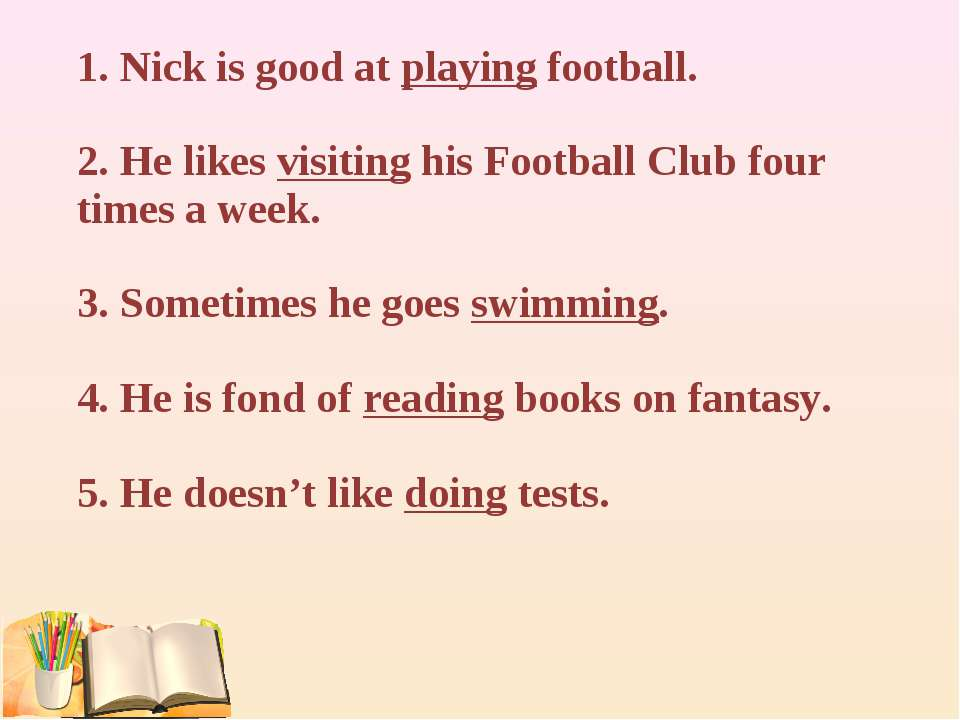 1. Nick is good at playing football. 2. He likes visiting his Football Club f...