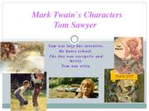 Tom was lazy but inventive. He hates school. The boy was energetic and merry....