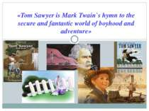 «Tom Sawyer is Mark Twain`s hymn to the secure and fantastic world of boyhood...