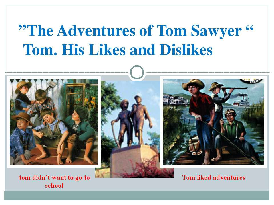 """The Adventures of Tom Sawyer "" Tom. His Likes and Dislikes Tom liked adventu..."