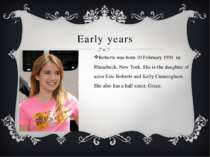 Early years Roberts was born 10 February 1991 in Rhinebeck, New York. She is ...